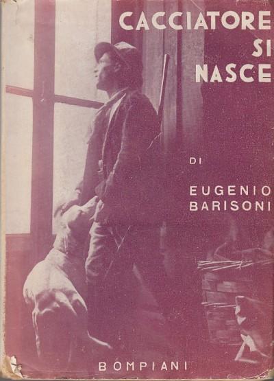 Cacciatori si nasce - Barisoni Eugenio