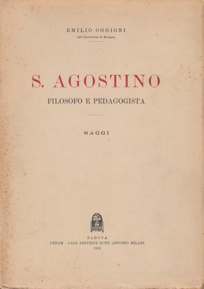 S. agostino. filosofo e pedagogista - Oggioni Emilio