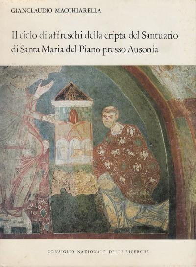 Il ciclo di affreschi della cripta del santuario di santa maria del piano presso ausonia - Macchiarella Gianclaudio