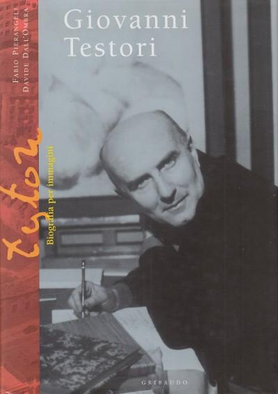 Giovanni testori. biografia per immagini - Pierangeli Fabio - Dall'omarino Davide