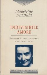 Indivisibile amore. Pensieri di una cristiana controcorrente