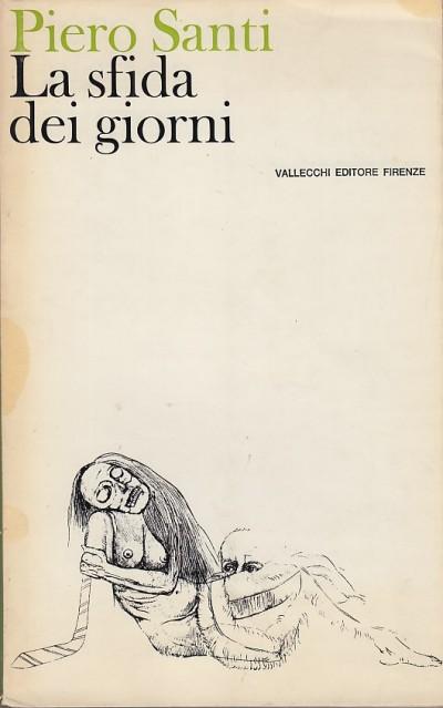 La sfida dei giorni. diario 1943-1946 / 1957-1968 - Santi Piero