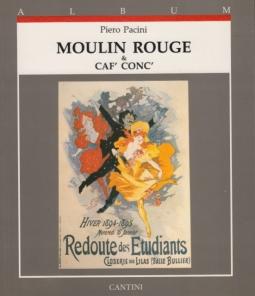 Moulin Rouge & Caf' Conc' . Manifesti e grafica 1884-1904