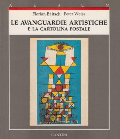 Le avanguardie artistiche e la cartolina postale - Britsch Florian - Weiss Peter