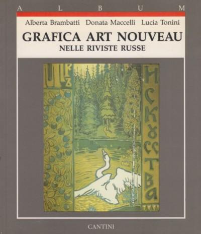 Grafica art nouveau nelle riviste russe - Brambati Alberta - Maccelli Donata - Tonini Lucia