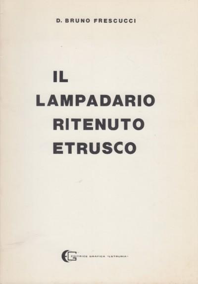 Il lampadario ritenuto etrusco - Frescucci Bruno D.