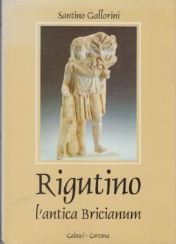 Rigutino, l'antica Bricianum. Il territorio rigutinese ed i suoi abitanti dalla preistoria ad oggi