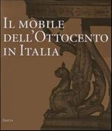 Il mobile dell'Ottocento in Italia. Arredi e decorazioni d'interni dal 1815 al 1900