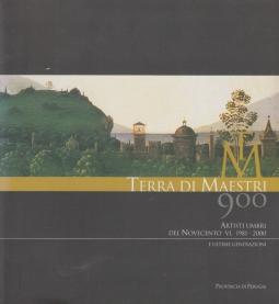 Terra di maestri. Artisti umbri del Novecento (1981-2000) e ultime generazioni