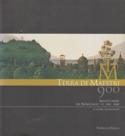 Terra di maestri. artisti umbri del novecento (1981-2000) e ultime generazioni - Ponti Antonio Carlo - Boco Fedora -bonomi Giorgio - Nardon Paolo (a Cura Di)