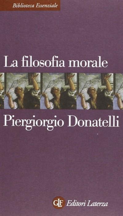 La filosofia morale - Donatelli Piergiorgio