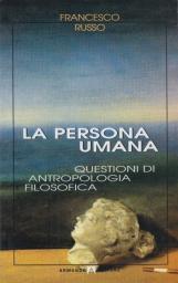 La persona umana. Questioni di antropologia filosofica
