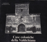 Case coloniche della Valdichiana. Monte S. Savino, Marciano, Lucignano, Foiano, Cortona