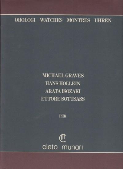 Orologi watches montres uhren. michael graves, hans hollein, arata isozaki, ettore sottsass per cleto munari