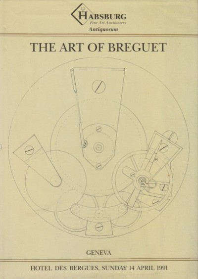 The art of breguet: an important collection of 204 watches, clocks and wristwatches ... to be offered for sale by auction at the hotel des bergues, geneva ... on sunday 14 april 1991