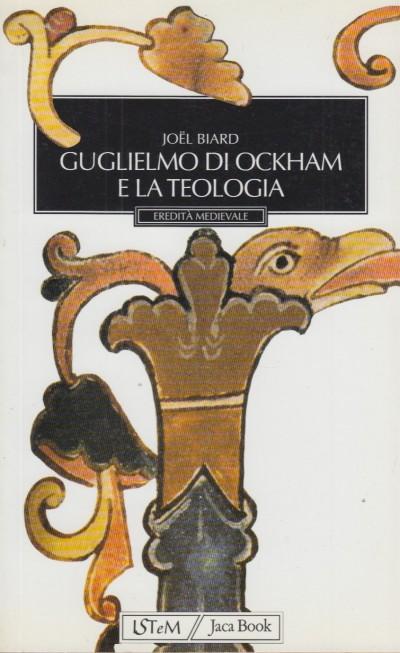 Guglielmo di ockham e la teologia - Biard Joel
