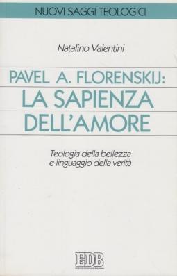 Pavel A. Florenskij: la sapienza dell'amore. Teologia della bellezza e linguaggio della verit?