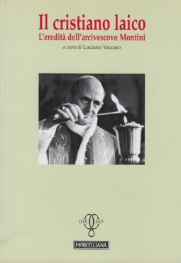Il cristiano laico. L'eredit? dell'arcivescovo Montini