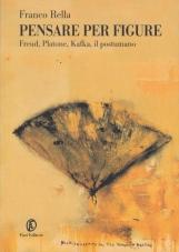 Pensare per figure. Freud, Platone, Kafka, il postumano