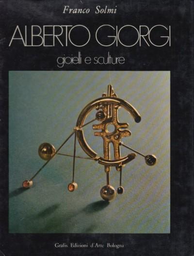 Alberto giorgi. gioielli e sculture - Solmi Franco