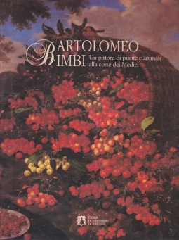 Bartolomeo Bimbi. Un pittore di piante e animali alla corte dei Medici. Catalogo