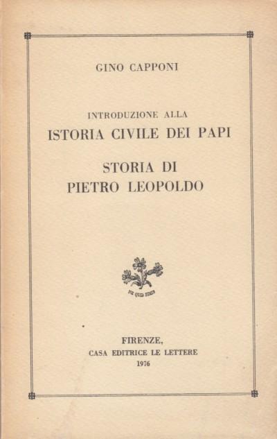 Introduzione alla istoria civile dei papi. storia di pietro leopoldo - Capponi Gino
