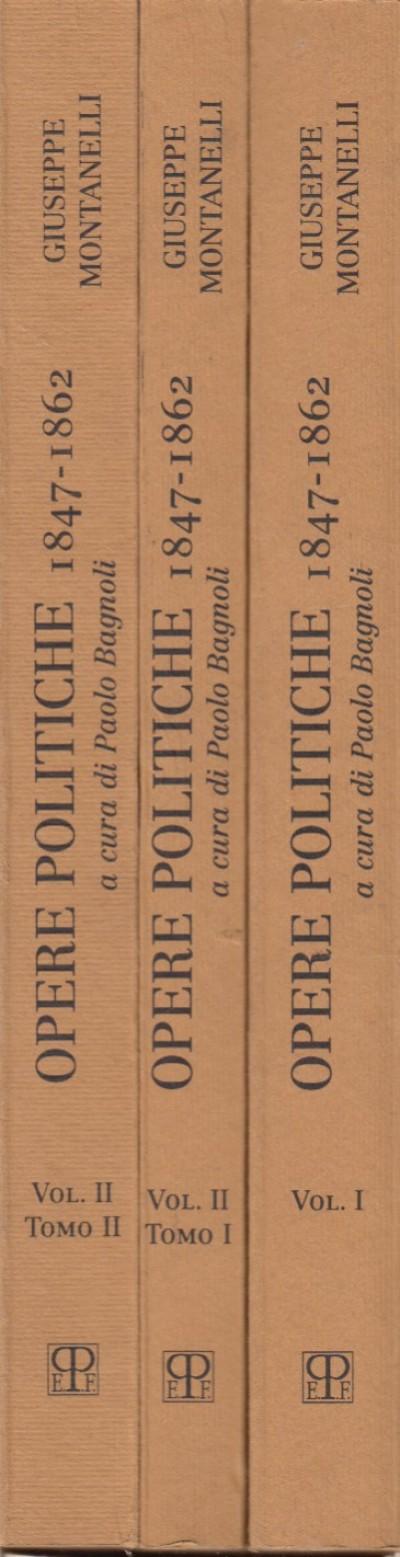 Opere politiche 1847-1862 - Montanelli Giuseppe