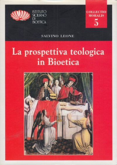 La prospettiva teologica in bioetica - Leone Salvino