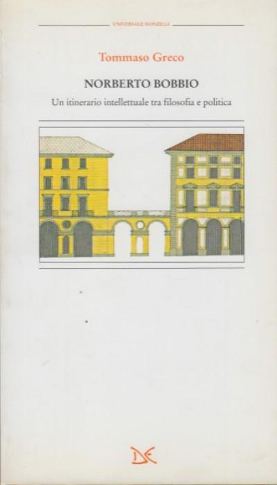 Norberto bobbio. un itinerario intellettuale tra filosofia e politica - Greco Tommaso