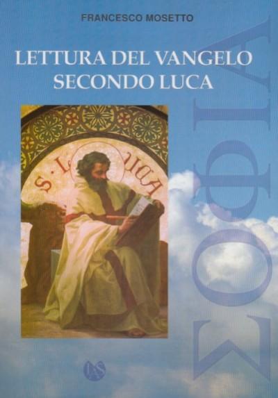 Lettura del vangelo secondo luca. seconda edizione riveduta - Mosetto Francesco