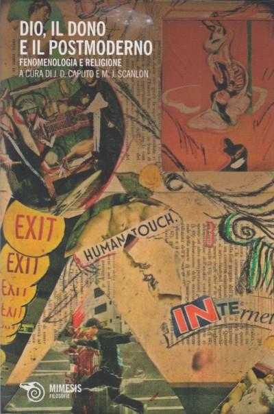 Dio, il dono e il postmoderno. fenomenologia e religione - Caputo J.d. - Scanlon M.j. (a Cura Di)