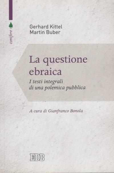 La questione ebraica. i testi integrali di una polemica pubblica - Kittel Gerhard - Buber Martin
