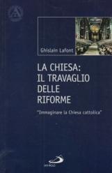 La Chiesa. Il travaglio delle riforme. Immaginare la Chiesa cattolica