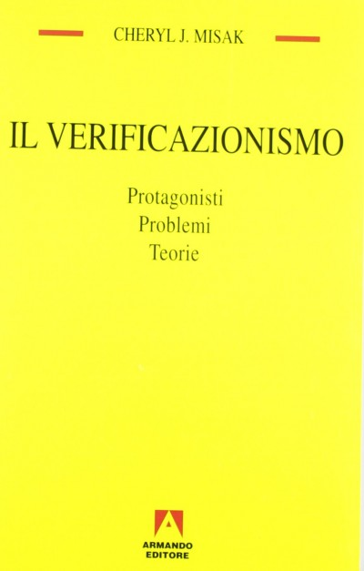 Il verificazionismo. protagonisti, problemi, teorie - Misak J. Cheryl