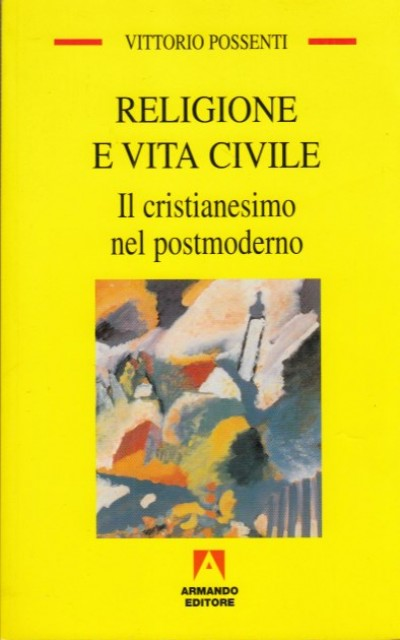 Religione e vita civile. il cristianesimo nel postmoderno - Possenti Vittorio