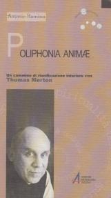 Poliphonia animae. Un cammino di riunificazione interiore con Thomas Merton