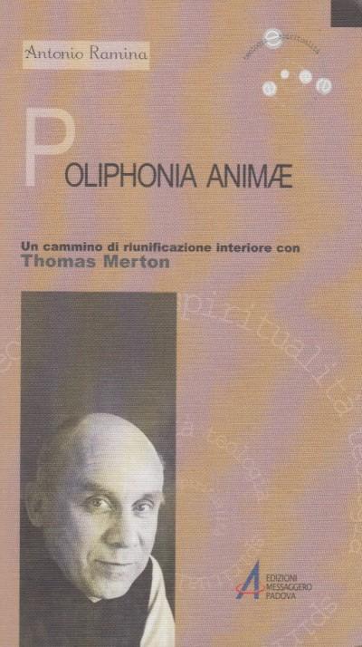 Poliphonia animae. un cammino di riunificazione interiore con thomas merton - Ramina Antonio