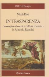 In trasparenza. Ontologia e dinamica dell'atto creativo in Antonio Rosmini