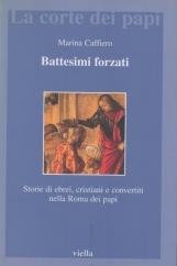 Battesimi Forzati. Storie di ebrei, cristiani e convertiti nella Roma dei papi