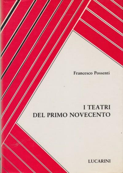 I teatri del primo novecento - Possenti Francesco