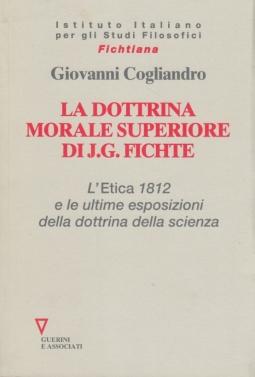 La dottrina morale superiore di J. G. Fichte. L' Etica 1812 e le ultime esposizioni della dottrina della scienza