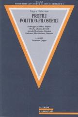 Profili politico-filosofici. Heidegger, Gehlen, Jaspers, Bloch, Adorno, Lowith, Arendt, Benjamin, Scholem, Gadamer, Horkheimer, Marcuse