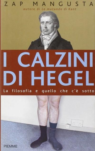 I calzini di hegel. la filosofia e quello che c'? sotto - Mangusta Zap