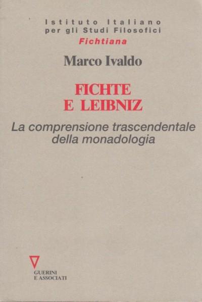 Fichte e leibniz. la comprensione trascendentale della monadologia - Ivalado Marco