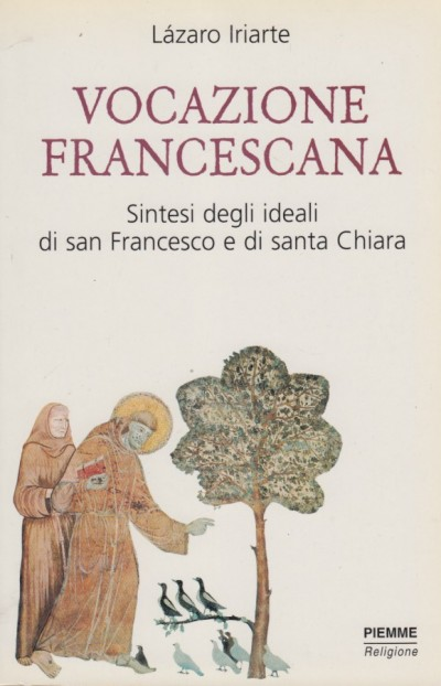 Vocazione francescana. sintesi degli ideali di san francesco e di santa chiara - Iriarte Lazaro
