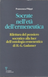 Socrate nell'et? dell'ermeneutica. Rilettura del pensiero socratico alla luce dell'ontologia ermeneutica di H. G. Gadamer