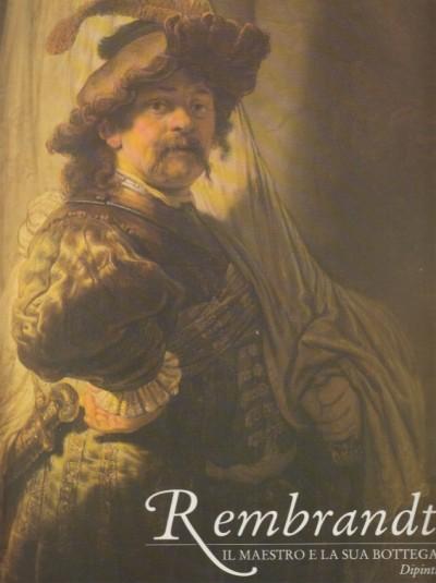 Rembrandt il maestro e la sua bottega. dipinti - Brown Christopher - Kelch Jan - Va Thiel Pieter