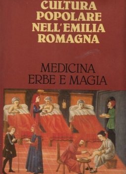 Medicina erbe e magia. Cultura popolare nell'Emilia Romagna