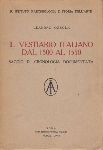Il vestiario italiano dal 1500 al 1550 saggio di cronologia documentata - Ozzola Leandro