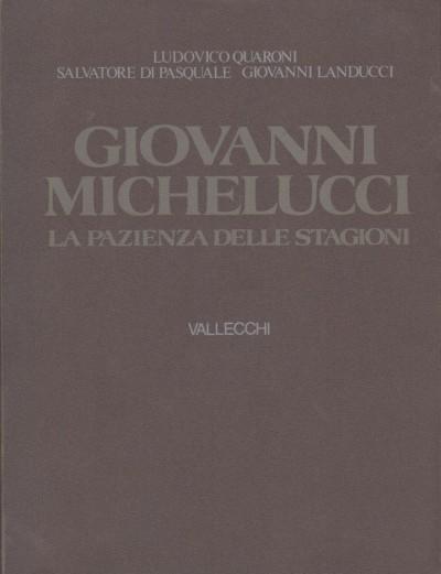 Giovanni michelucci la pazienza delle stagioni - Quaroni Ludovico - Di Pasquale Salvatore - Landucci Giovanni